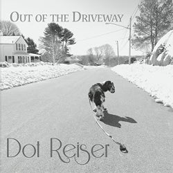 DOT REISER - OUT OF THE DRIVEWAY