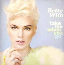 Betty Who - Take Me When You Go