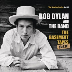 Bob & The Band Dylan - The Basement Tapes Raw: The Bootleg Series Vol. 11