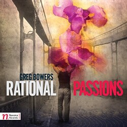 Greg Bowers - Bowers: Rational Passions