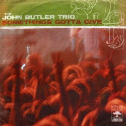 JOHN TRIO BUTLER - SOMETHING'S GOTTA GIVE