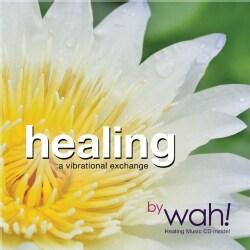WAH! - HEALING: A VIBRATIONAL EXCHANGE