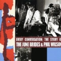 June Brides - Every Conversation: The Story of June Brides & Phil Wilson