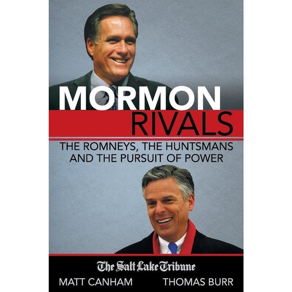 Mormon Rivals: The Romneys, the Huntsmans and the Pursuit of Power (Paperback)