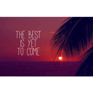 Marmont Hill Art Collective 'The Best Is Yet to Come' Canvas Art