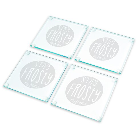 Stay Frosty My Friend Glass Coasters (Set of 4)