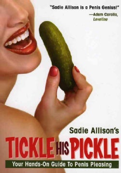 Tickle His Pickle!: Your Hands-on Guide To Penis Pleasing (Paperback)