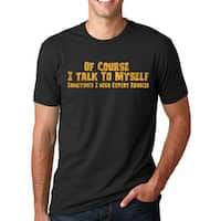 Men's Of Course I Talk To Myself, I Need Expert Advice Black Cotton T-shirt