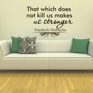Friedrich Nietzsche Quote That Wich Does Not Kill Makes Us Stronger