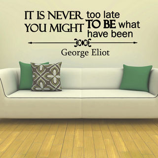 George Eliot Quote It Is Never Too Late Vinyl Wall Art Decal Sticker