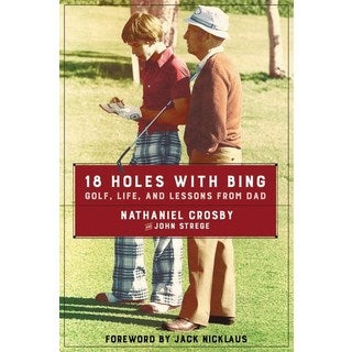 18 Holes with Bing: Golf, Life, and Lessons from Dad (Hardcover)