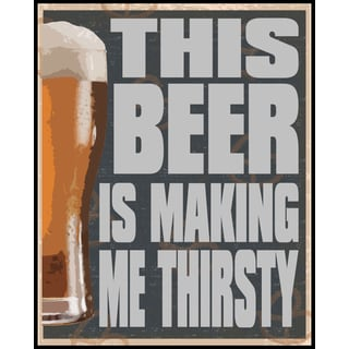 This Beer Is Making Me Thirsty (16-inch x 20-inch) on Woodmount