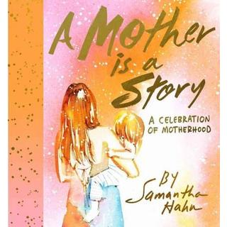 A Mother Is a Story: A Celebration of Motherhood (Hardcover)