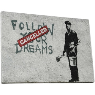 street art and the message in follow your dreams cancelled by banksy Banksy created a documentary film, exit through the gift shop, billed as the world's first street art disaster movie, which made its debut at the 2010 sundance film festival the film was released in the uk on 5 march 2010 [7.