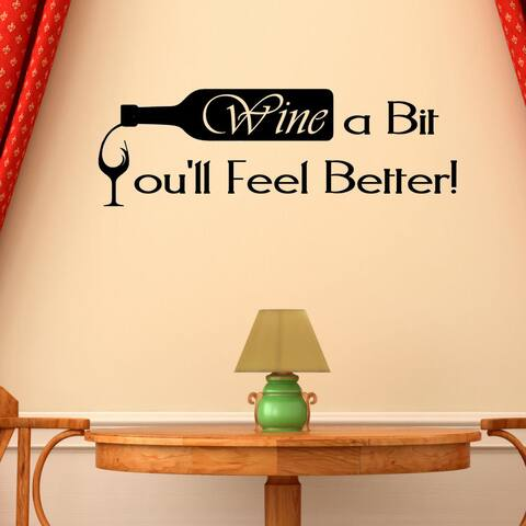 Wine a Bit You'll Feeel Better Vinyl Wall Decal