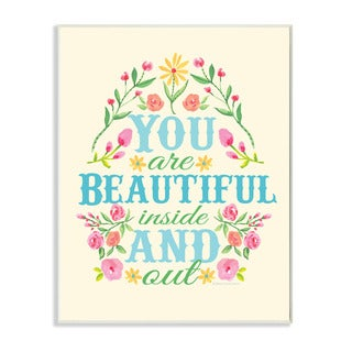 Stupell You Are Beautiful Inside and Out Floral Graphic Art Wall Plaque