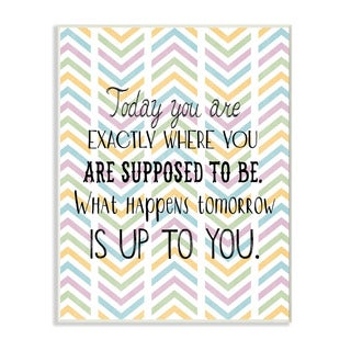 Stupell Today You Are Exactly Where You Are Supposed To Chevron Art Wall Plaque