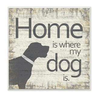 Stupell Home is Where My Dog Is Graphic Art Wall Plaque