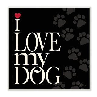 Stupell I Love My Dog Textual Art Wall Plaque
