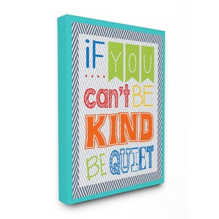 Stupell If You Can't Be Kind Be Quiet Textual Art 16-inch x 20-inch Canvas