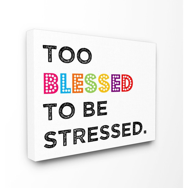 Stupell Too Blessed To Be Stressed Textual Canvas Art
