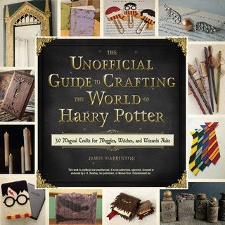 The Unofficial Guide to Crafting the World of Harry Potter: 30 Magical Crafts for Witches and Wizards?from Pe... (Paperback)