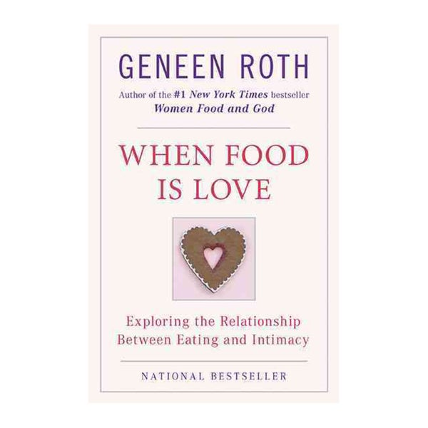 When Food Is Love: Exploring the Relationship Between Eating and Intimacy (Paperback)