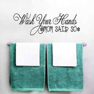 Wash Your Hands Mom Said So' 48 x 16-inch Bathroom Wall Decal