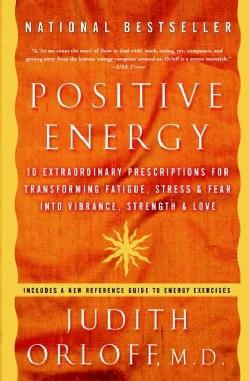 Positive Energy: 10 Extraordinary Prescriptions For Transforming Fatigue, Stress, and Fear Into vibrance, Strengt... (Paperback)