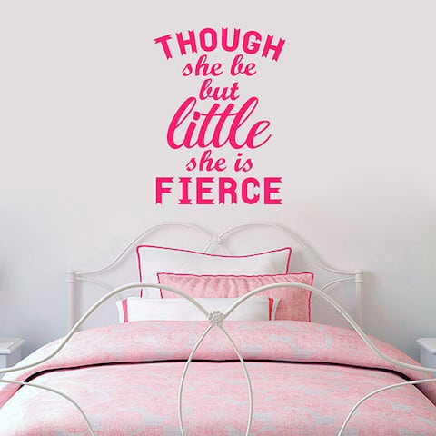 Though She Be But Little She Is Fierce' 18 x 24-inch Wall Decal