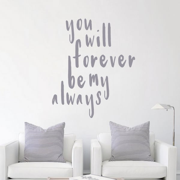 Forever Be My Always Wall Decal 20 inches wide x 24 inches tall