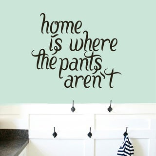 Home Is Where The Pants Aren't Wall Decal 24 inches wide x 20 inches tall