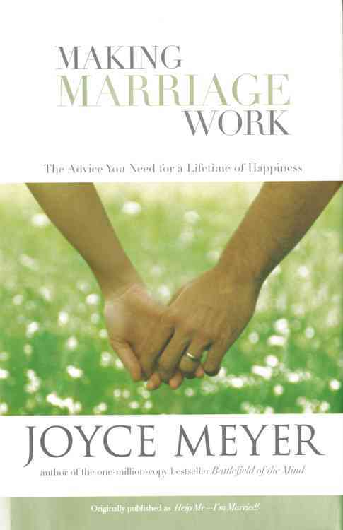 Making Marriage Work: The Advice You Need For A Lifetime Of Happiness (Hardcover)