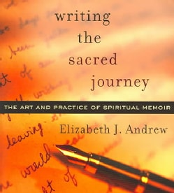 Writing the Sacred Journey: Art and Practice of Spiritual Memoir (Paperback)