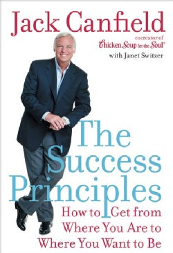 The Success Principles: How to Get from Where You Are to Where You Want to Be (Hardcover)