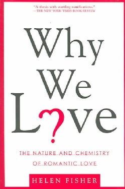 Why We Love: The Nature And Chemistry Of Romantic Love (Paperback)