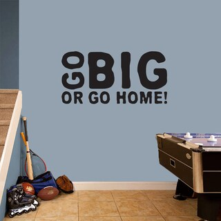 Go Big Or Go Home' 36 x 18-inch Wall Decal