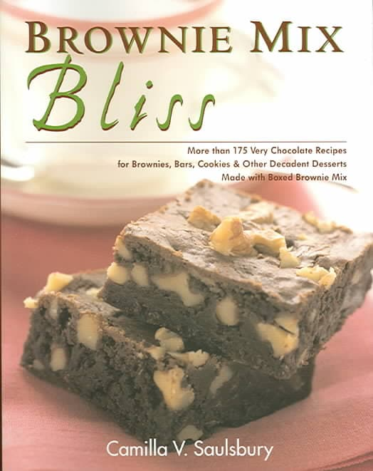 Brownie Mix Bliss: More Than 175 Very Chocolate Recipes For Brownies, Bars, Cookies And Other Decadent Desserts M... (Paperback)
