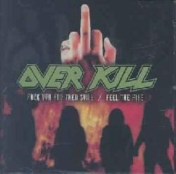 Overkill-F**k You And Then Some/Feel The Fire