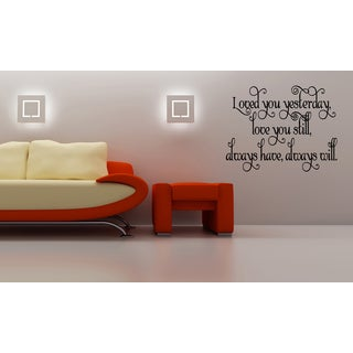 Love You Still, Always Have Always Will quote Wall Art Sticker Decal