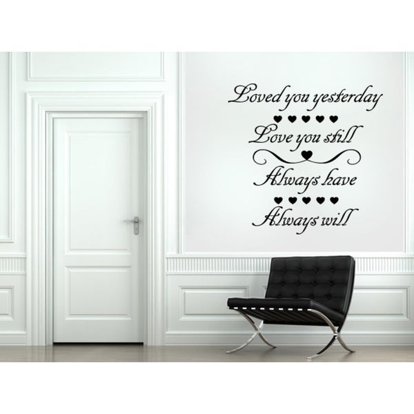 Romance words Love You Still, Always Have Always Will Wall Art Sticker Decal