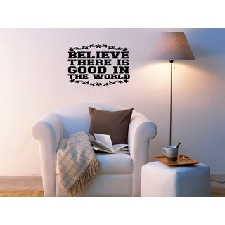 The words Believe There Is Good In The World Wall Art Sticker Decal