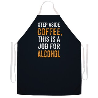 Step Aside Coffee This Is A Job For Alcohol' Kitchen Apron-Brown