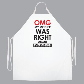 OMG My Mother Was Right About Everything ' Kitchen Apron-White