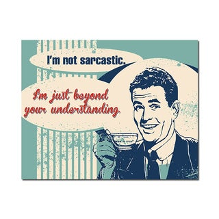 Sarcasm Man Cave Humorous Quotes Collection 11x14 Printed on Metal Wall Decor