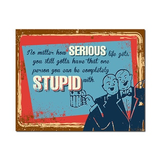 Stupid Friend Man Cave Humorous Quotes Collection 11x14 Printed on Metal Wall Decor