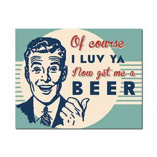 Get Me A Beer Man Cave Humorous Quotes Collection 11x14 Printed on Metal Wall Decor