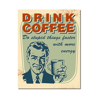 Drink Coffee Man Cave Humorous Quotes Collection 11x14 Printed on Metal Wall Decor