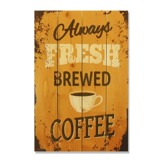 Always Fresh Brewed Coffee 14x20 Wile E. Wood Indoor/ Outdoor Full Color Cedar Wall Art