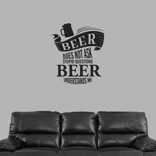 Beer Does Not Ask Stupid Questions Wall Decal 32-inch wide x 36-inch tall